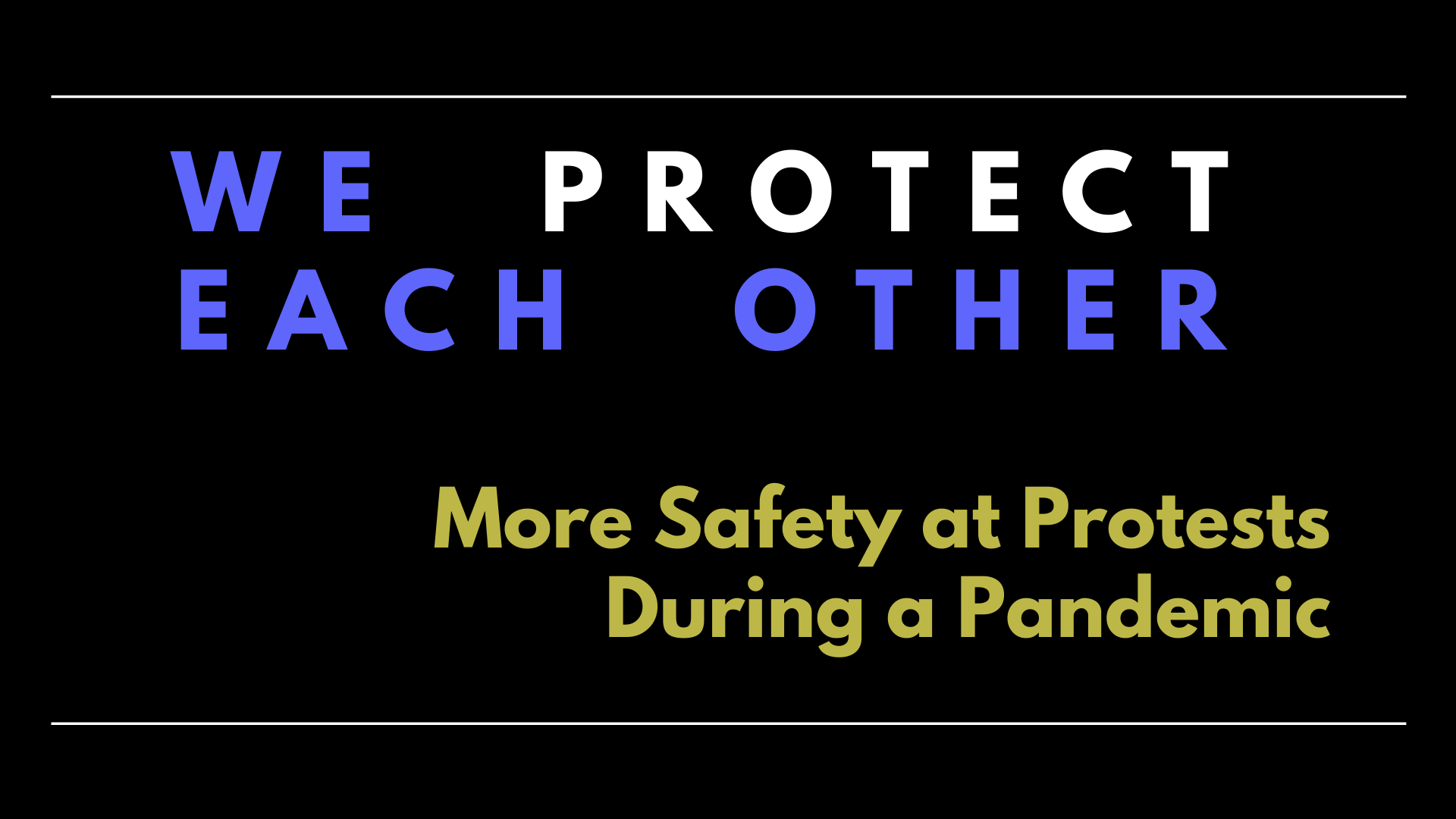 Text Graphic: We Protect Each Other - More Safety at Protests During a Pandemic